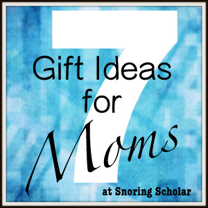 7 Gift Ideas for Moms