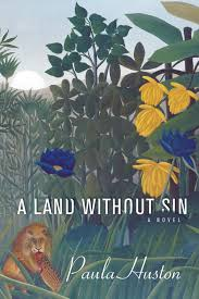 Paula Huston writes a novel (and I love it!): A Land Without Sin