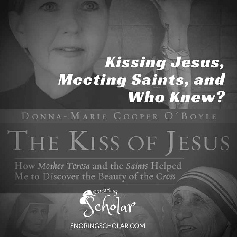 Kissing Jesus, Meeting Saints, and Who Knew? Donna-Marie Cooper O'Boyle and <i>The Kiss of Jesus</i>