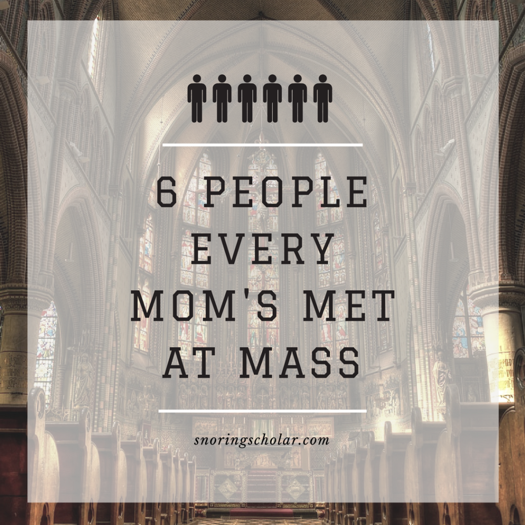 There are at least 6 people every mom's met at Mass...each of them inspiring a different prayer response...