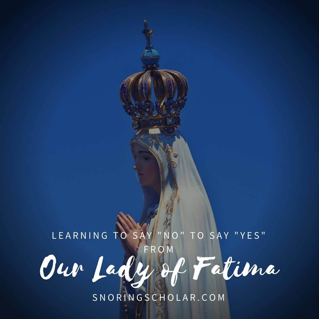 I find myself busy and running and crazy. That's when Our Lady of Fatima teaches us to say no...and to turn to her Son for peace.