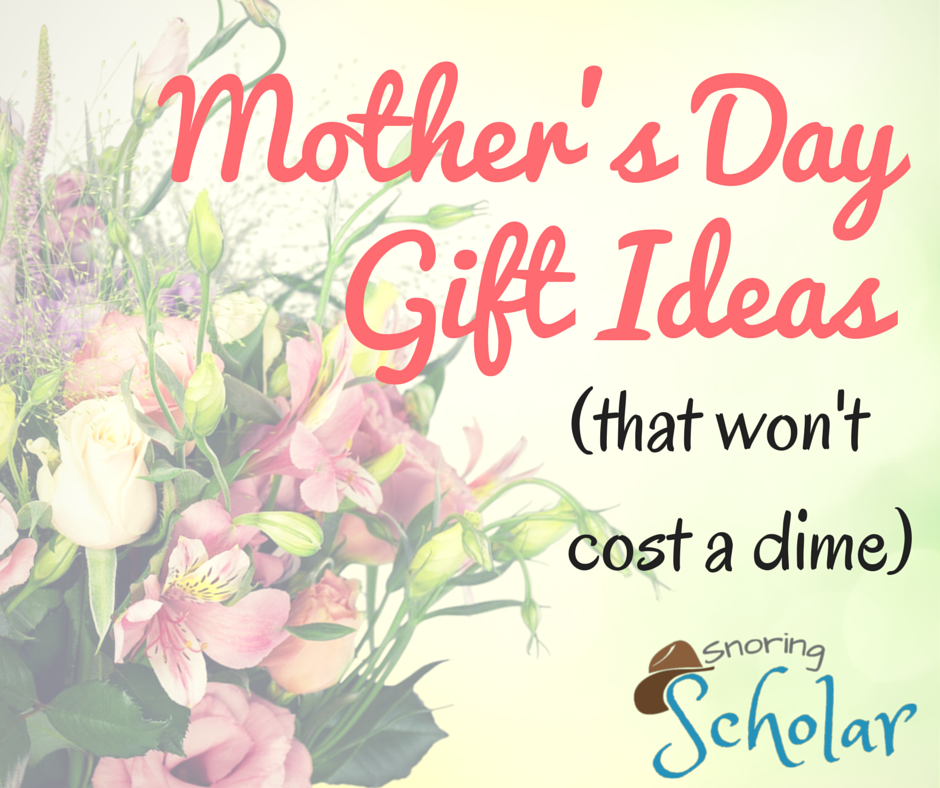 Mother's Day Gift Ideas (that won't cost a dime) - SnoringScholar.com