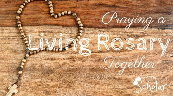 Praying a Living Rosary Together - SnoringScholar.com Sarah Reinhard