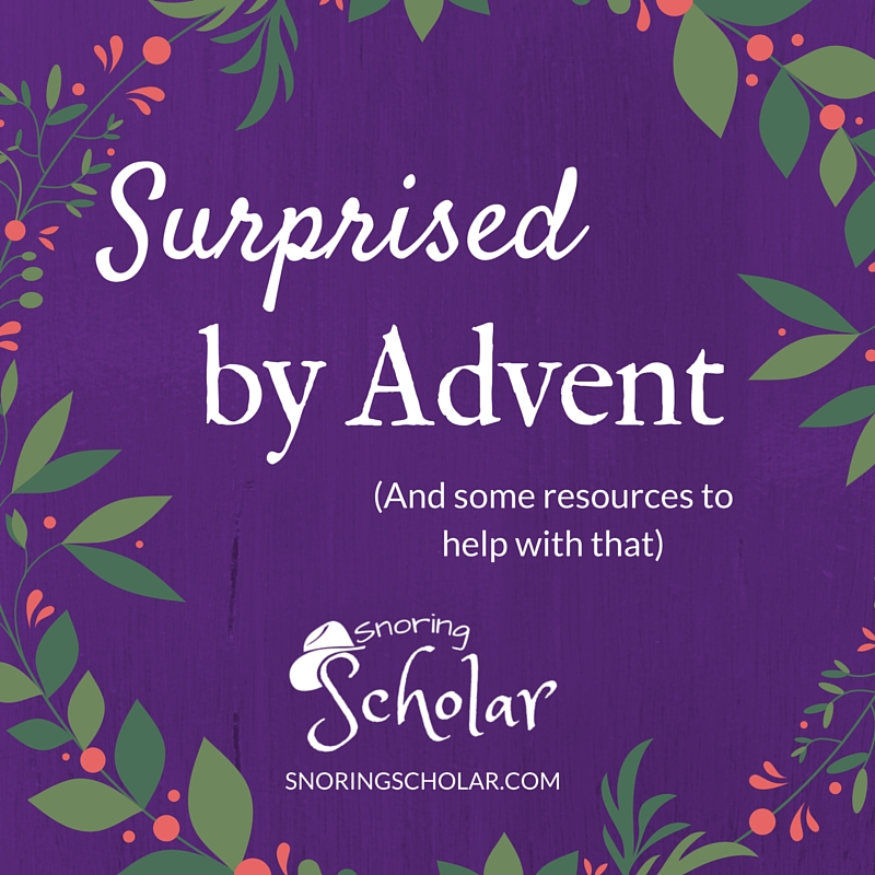 Caught By Surprise (Again) by Advent: Some New Stuff, Some Old Stuff