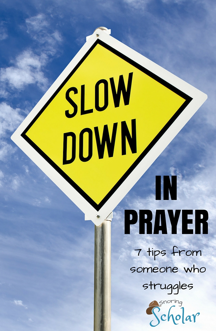 I've been thinking about the topic of slowing down (in prayer and in life) for quite a while. Here are 7 tips from someone who struggles (yeah, that's me) to slow down in prayer.