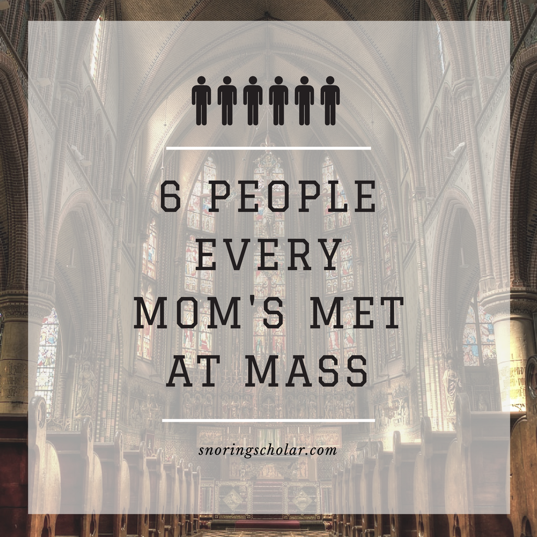 6 People Every Mom's Met at Mass