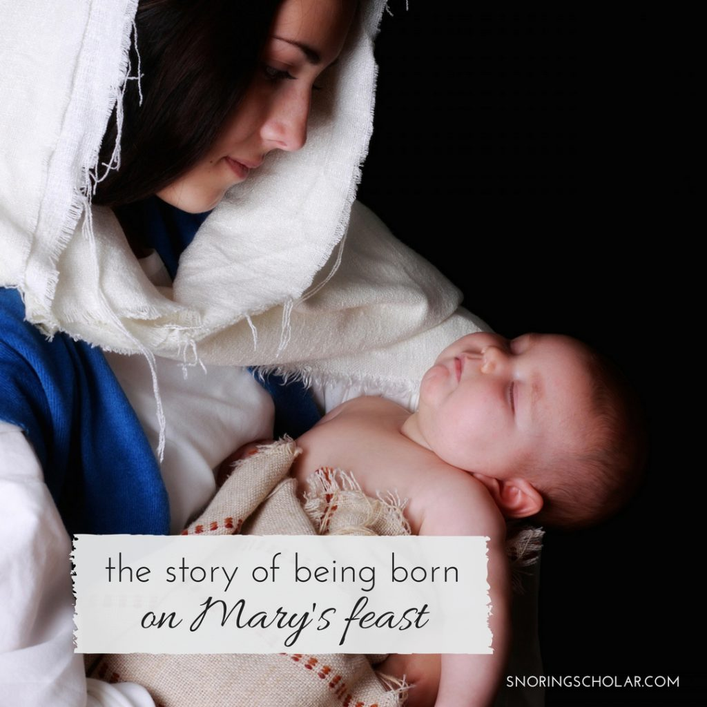 Born on Mary's Feast - Sarah Reinhard Snoring Scholar