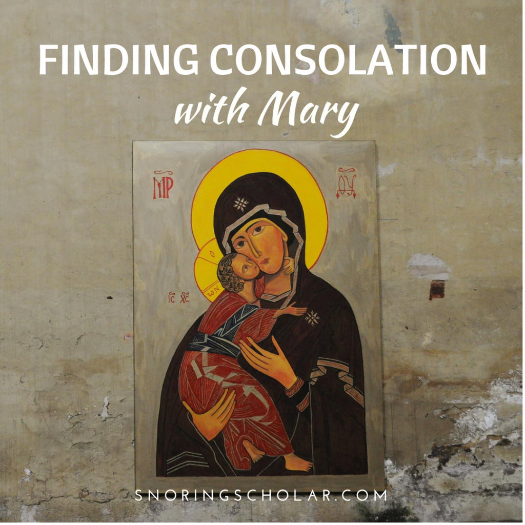 """Our Lady of Consolation reminds me that there's comfort, even in the parts of life you don't """"win,"""" in the pain and suffering, in the knowledge of the prize I seek. - Finding Consolation with Mary at SnoringScholar.com by Sarah Reinhard"""