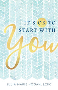 It's OK to Start with You - Julia Hogan