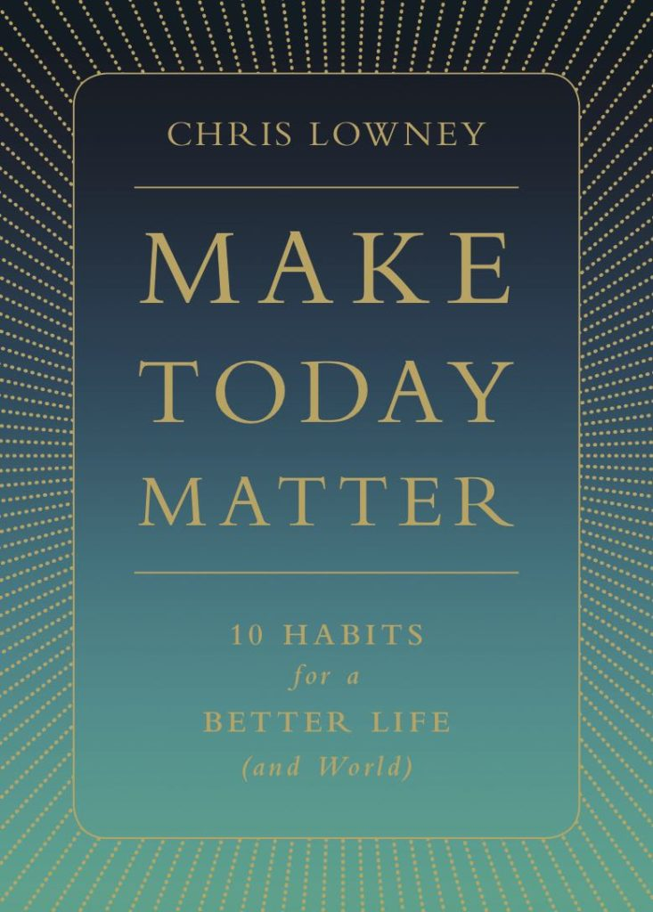 Make Today Matter, by Chris Lowney, is a book that's more than just motivational-speak.