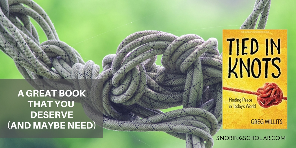 Tied in Knots by Greg Willits is a fabulous book, not just because it's impeccably written, but also because it will help you find the knots in your life and lean into the solution to untying them.