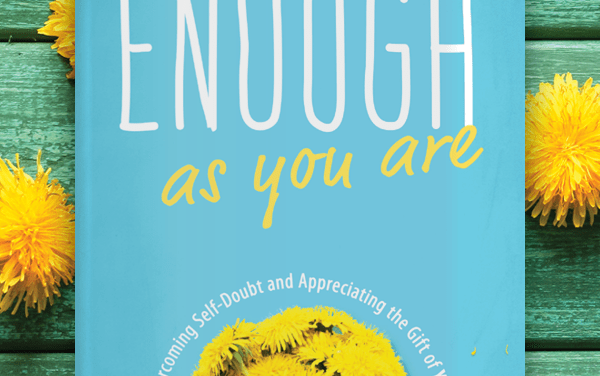 Enough As You Are: Yes, you can (and you are!)